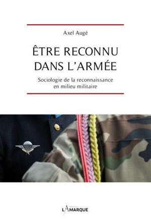 Etre reconnu dans l'armée : sociologie de la reconnaissance en milieu militaire
