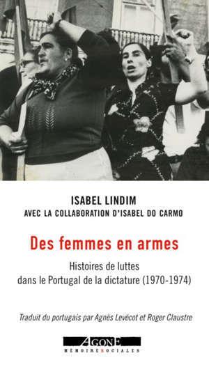 Des femmes en armes : histoires de luttes dans le Portugal de la dictature (1970-1974)