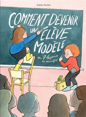 Comment devenir un élève modèle : en 7 leçons et sans se fatiguer