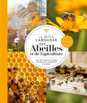 Le petit Larousse des abeilles et de l'apiculture : pour tout savoir sur le monde des abeilles et les produits de la ruche