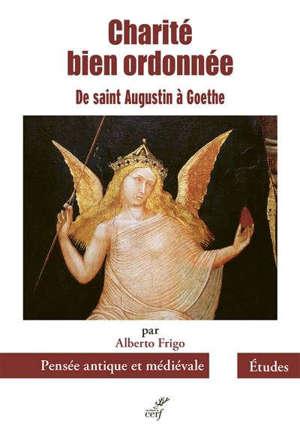 Charité bien ordonnée : de saint Augustin à Goethe : six études