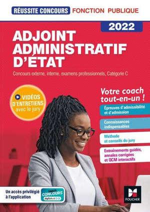 Adjoint administratif d'Etat : concours externe, interne, examens professionnels, catégorie C 2022 : tout-en-un !