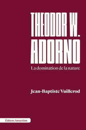 Theodor W. Adorno : la domination de la nature