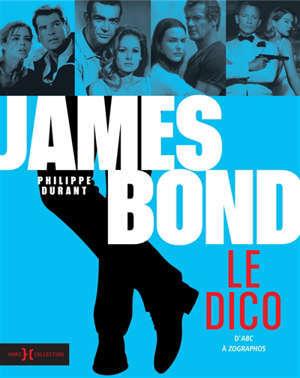 James Bond : le dico : d'abc à zographos