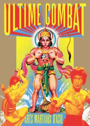 Ultime combat : arts martiaux d'Asie