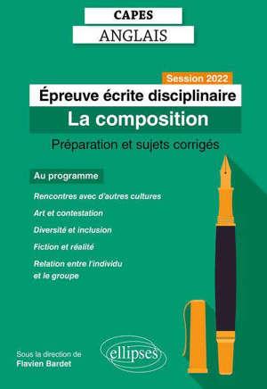 Epreuve écrite disciplinaire : la composition : préparation et sujets corrigés, session 2022