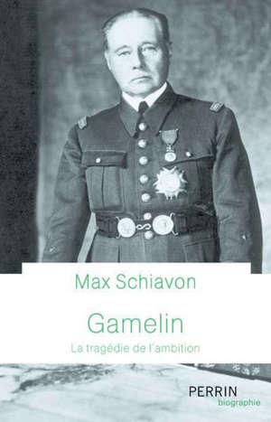 Gamelin : la tragédie de l'ambition