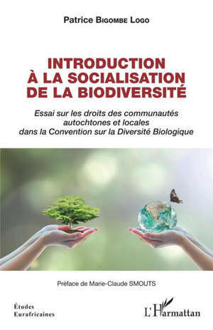 Introduction à la socialisation de la biodiversité : essai sur les droits des communautés autochtones et locales dans la Convention sur la diversité biologique