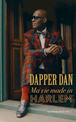 Dapper Dan : ma vie made in Harlem