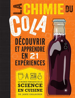 La chimie du cola : découvrir et apprendre en 21 expériences : le monde fabuleux de la science en cuisine