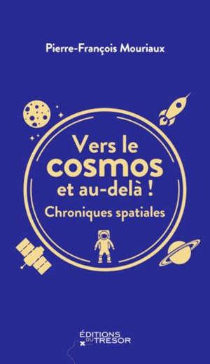 Vers le cosmos et au-delà ! : chroniques spatiales