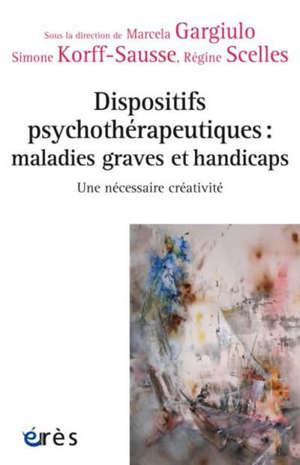 Dispositifs psychothérapeutiques : maladies graves et handicaps : une nécessaire créativité