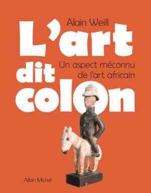 L'art dit colon : un aspect méconnu de l'art africain