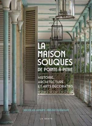La maison Souques de Pointe-à-Pitre : histoire, architecture et art décoratif