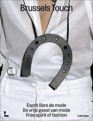 Brussels touch : esprit libre de mode = Brussels touch : de vrije geest van mode = Brussels touch : free spirit of fashion