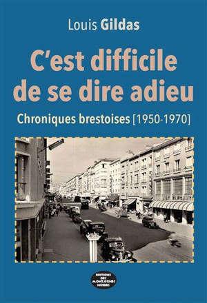 C'est difficile de se dire adieu : chroniques brestoises (1950-1970)