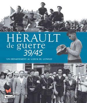 Hérault de guerre 39-45. Un département au coeur du conflit