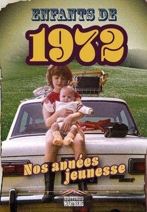 Enfants de 1972 : nos années jeunesse