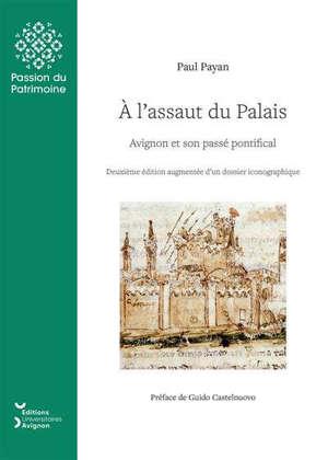 A l'assaut du palais : Avignon et son passé pontifical