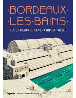 Bordeaux-les-Bains : les bienfaits de l'eau : XVIIIe-XXe siècle
