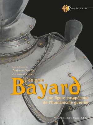 L'énigme Bayard : une figure européenne de l'humanisme guerrier