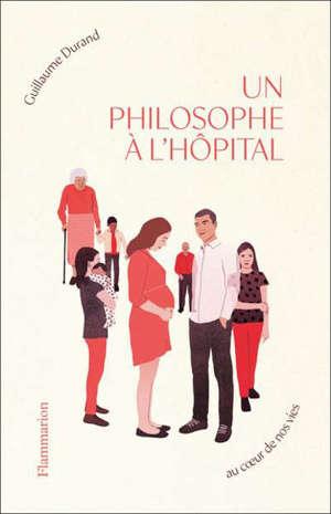 Un philosophe à l'hôpital : au coeur de nos vies