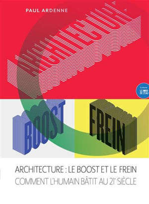 Architecture : le boost et le frein : comment l'humain bâtit au 21e siècle