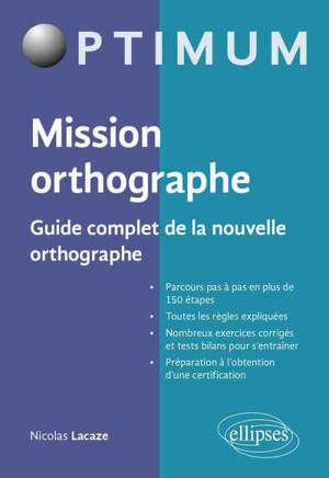 Mission orthographe : guide complet de la nouvelle orthographe : préparation au certificat Voltaire
