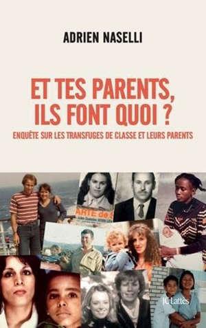 Et tes parents, ils font quoi ? : enquête sur les transfuges de classe et leurs parents