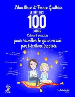Le défi des 100 jours : cahier d'exercices pour réveiller le génie en soi par l'écriture inspirée