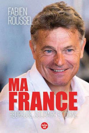 Ma France : heureuse, solidaire et digne