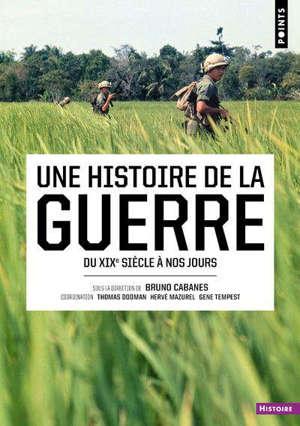 Une histoire de la guerre : du XIXe à nos jours