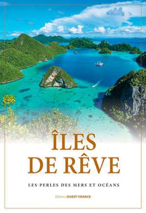 Iles de rêve : les perles des mers et océans