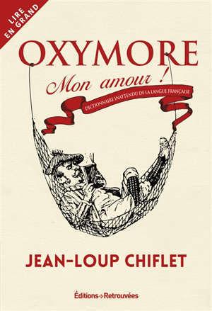 Oxymore & compagnie : dictionnaire inattendu de la langue française