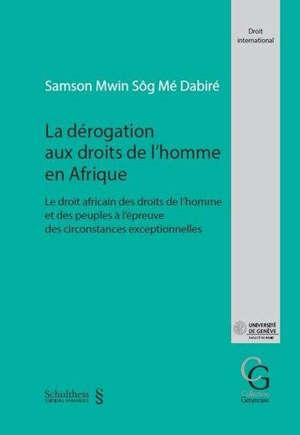 La dérogation aux droits de l'homme en Afrique : le droit africain des droits de l'homme et des peuples à l'épreuve des circonstances exceptionnelles
