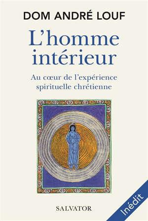 L'homme intérieur : au coeur de l'expérience spirituelle chrétienne