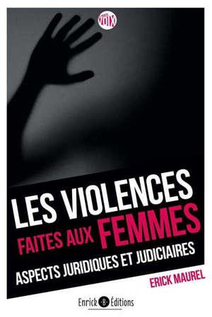Les violences faites aux femmes : aspects juridiques et judiciaires