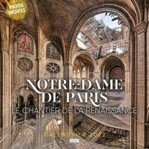 Calendrier 2022 : Notre-Dame de Paris : le chantier de la renaissance