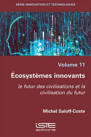 Ecosystèmes innovants : le futur des civilisations et la civilisation du futur