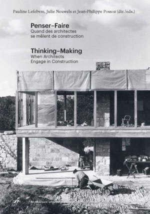 Penser-faire : quand des architectes se mêlent de construction. Thinking-making : when architects engage in construction