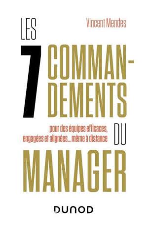 Les 7 commandements du manager : pour des équipes efficaces, engagées et alignées... même à distance