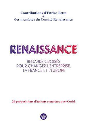 Renaissance : regards croisés pour changer l'entreprise, la France et l'Europe : 20 propositions d'actions concrètes post-Covid
