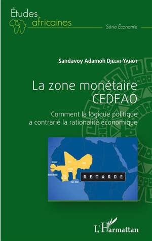 La zone monétaire CEDEAO : comment la logique politique a contrarié la rationalité économique