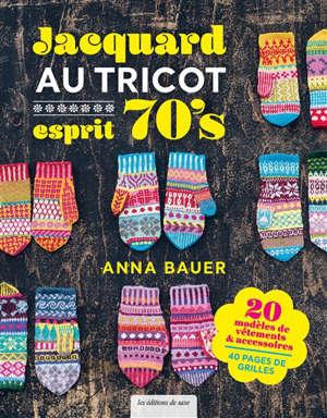 Jacquard au tricot esprit 70's : 20 modèles de vêtements & accessoires, 40 pages de grilles