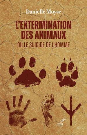 La destruction des animaux ou Le suicide de l'homme