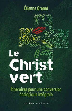 Le christ vert : itinéraires pour une conversion écologique intégrale