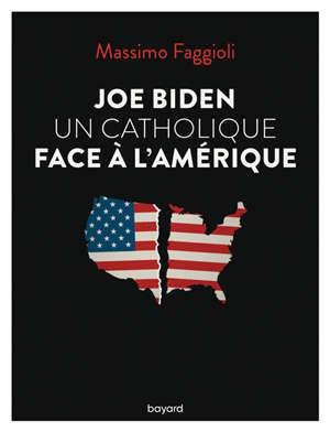 Joe Biden : un catholique face à l'Amérique