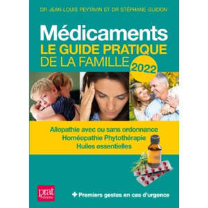 Médicaments : le guide pratique de la famille 2022 : allopathie avec ou sans ordonnance, homéopathie, phytothérapie, huiles essentielles + premiers gestes en cas d'urgence