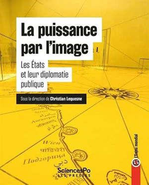 La puissance par les images : les Etats et leur diplomatie publique