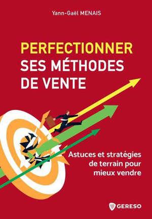 Perfectionner ses méthodes de vente : astuces et stratégies de terrain pour mieux vendre